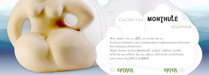 Welcome on Catherine Monthulé, a sculptor